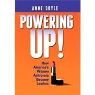 Powering Up: How America's Women Achievers Become Leaders by Doyle, Anne, 9781456811747