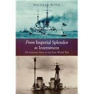 From Imperial Splendor to Internment: The German Navy in the First World War by Wolz, Nicholas, 9781591141747