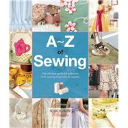 A-Z of Sewing The ultimate guide for everyone from sewing beginners to experts by Bumpkin, Country, 9781782211747