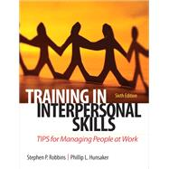 Training in Interpersonal Skills TIPS for Managing People at Work by Robbins, Stephen P.; Hunsaker, Phillip L, 9780132551748