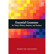 Essential Grammar for Today's Writers, Students, and Teachers by Sullivan; Nancy, 9780765641748