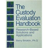 The Custody Evaluation Handbook: Research Based Solutions & Applications by Bricklin,Barry, 9781138871748