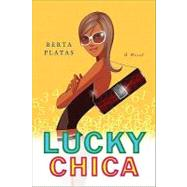 Lucky Chica A Novel by Platas, Berta, 9780312341749