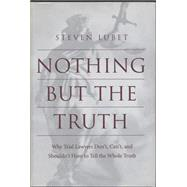 Nothing but the Truth : Why Trial Lawyers Don't, Can't, and Shouldn't Have to Tell the Whole Truth by Lubet, Steven, 9780814751749