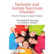 Autism Spectrum Disorder in the Inclusive Classroom: Proactive Strategies to Support Students by Denning; Christopher B., 9781138931749