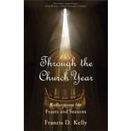 Through the Church Year : Reflections for Feasts and Seasons by KELLY FRANCIS D., 9781594711749