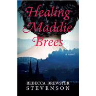 Healing Maddie Brees by Stevenson, Rebecca Brewster, 9781611531749