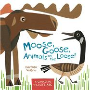 Moose, Goose, Animals on the Loose! A Canadian Wildlife ABC by Valério, Geraldo, 9781771471749