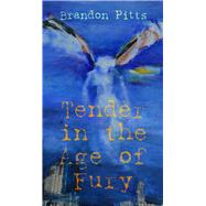 Tender in the Age of Fury by Pitts, Brandon, 9781771611749
