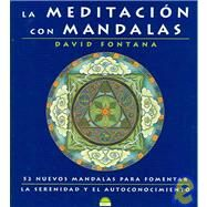 La Meditacion con Mandalas / Meditating With Mandalas: 52 Nuevos Mandalas para Fomentar La Serenidad y El Autoconocimiento / 52 New Mandalas to Help you Grow in Peace and Awareness by Fontana, David, 9788497541749