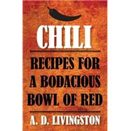 Chili Recipes for a Bodacious Bowl of Red by Livingston, A. D., 9780762791750