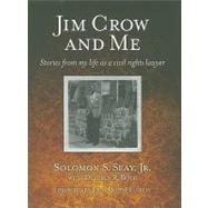 Jim Crow and Me: Stories from My Life As a Civil Rights Lawyer by Seay, Solomon S., Jr., 9781588381750