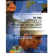 Planning, Implementing, and Maintaining a Microsoft Windows Server 2003 Active Directory Infrastructure (70-294) Package by Microsoft Official Academic Course (Microsoft Corporation), 9780470631751