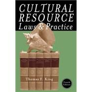 Cultural Resource Laws and Practice by King, Thomas F., 9780759121751