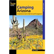 Camping Arizona, 3rd A Comprehensive Guide to Public Tent and RV Campgrounds by Grubbs, Bruce, 9780762781751