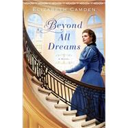 Beyond All Dreams by Camden, Elizabeth, 9780764211751