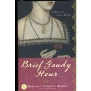 Brief Gaudy Hour: A Novel of Anne Boleyn by Barnes, Margaret Campbell, 9781402211751