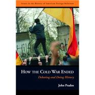 How the Cold War Ended: Debating and Doing History by Prados, John, 9781597971751