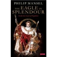 The Eagle in Splendour by Mansel, Philip, 9781784531751