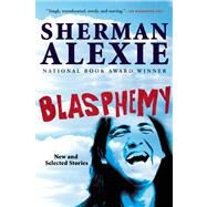 Blasphemy New and Selected Stories by Alexie, Sherman, 9780802121752
