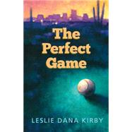 The Perfect Game by Kirby, Leslie Dana, 9781464201752