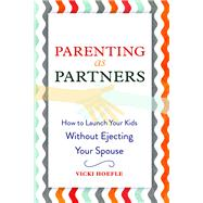 Parenting as Partners: How to Launch Your Kids Without Ejecting Your Spouse by Hoefle; Vicki, 9781629561752