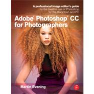 Adobe Photoshop CC for Photographers: A professional image editor's guide to the creative use of Photoshop for the Macintosh and PC by Evening; Martin, 9780415711753