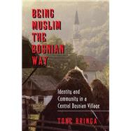 Being Muslim the Bosnian Way by Bringa, Tone, 9780691001753