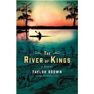 The River of Kings A Novel by Brown, Taylor, 9781250111753