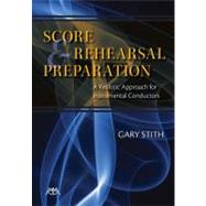 Score and Rehearsal Preparation : A Realistic Approach for Instrumental Conductors by Stith, Gary, 9781574631753