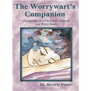 The Worrywart's Companion Twenty-One Ways to Soothe Yourself and Worry Smart by Potter, Beverly A., 9781579511753