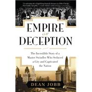 Empire of Deception: The Incredible Story of a Master Swindler Who Seduced a City and Captivated the Nation by Jobb, Dean, 9781616201753