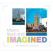Miami, Real and Imagined by Klein, Hank, 9780764351754