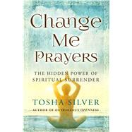 Change Me Prayers by Silver, Tosha; Rankin, Lissa, M.D., 9781501111754