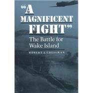 A Magnificent Fight: The Battle For Wake Island