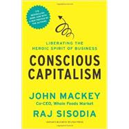 Conscious Capitalism: Liberating the Heroic Spirit of Business by Mackey, John; Sisodia, Raj, 9781625271754