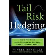 TAIL RISK HEDGING: Creating Robust Portfolios for Volatile Markets by Bhansali, Vineer, 9780071791755