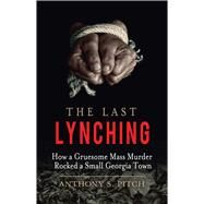 The Last Lynching by Pitch, Anthony S., 9781510701755