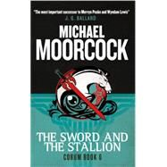 Corum - The Sword and the Stallion by MOORCOCK, MICHAEL, 9781783291755
