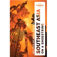 Lonely Planet Southeast Asia on a Shoestring by Lonely Planet Publications; Atkinson, Brett; Bewer, Tim; Bindloss, Joe; Bloom, Greg, 9781786571755