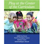 Play at the Center of the Curriculum by Van Hoorn, Judith; Nourot, Patricia Monighan; Scales, Barbara; Alward, Keith Rodriguez, 9780133461756