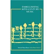 Embellishing Sixteenth-Century Music by Brown, Howard Mayer, 9780193231757