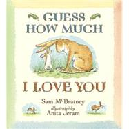 Guess How Much I Love You by MCBRATNEY, SAMJERAM, ANITA, 9780763641757