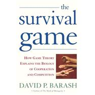 The Survival Game; How Game Theory Explains the Biology of Cooperation and Competition by David P. Barash, 9780805071757
