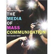 The Media of Mass Communication, Sixth Canadian Edition by Peter J. Maurin John Vivian, 9780205711758