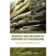 Sources and Methods in Histories of Colonialism: Approaching the Imperial Archive by Reid; Kirsty, 9780415521758