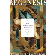 Regenesis: How Synthetic Biology Will Reinvent Nature and Ourselves by Church, George; Regis, Ed, 9780465021758