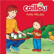 Caillou Asks Nicely by Patenaude, Danielle; Brignaud, Pierre, 9782897181758