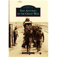 San Antonio in the Great War by Manguso, John M., 9781467131759
