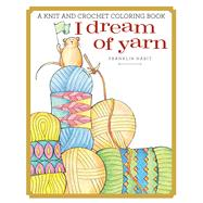 I Dream of Yarn A Knit and Crochet Coloring Book by Habit, Franklin, 9781942021759